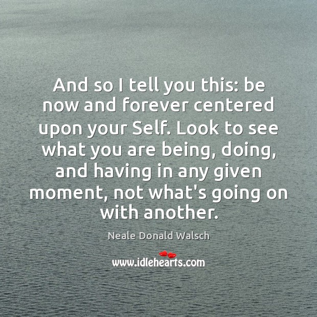 And so I tell you this: be now and forever centered upon Image