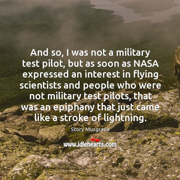 And so, I was not a military test pilot, but as soon as nasa expressed an interest Image
