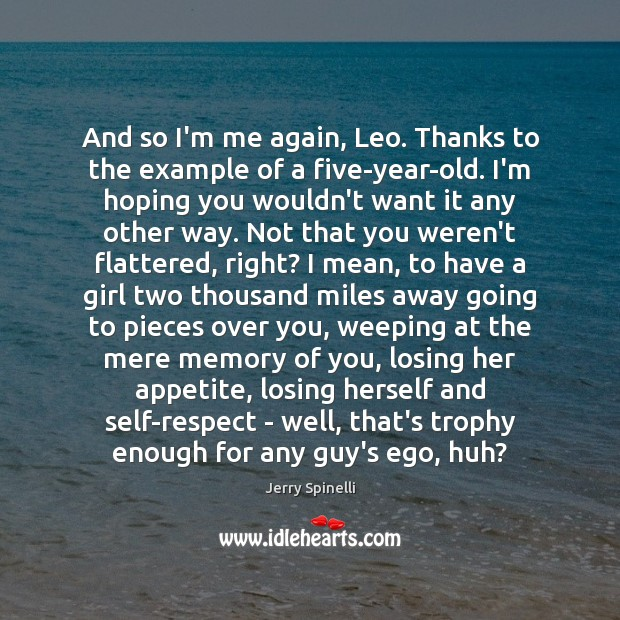 And so I'm me again, Leo. Thanks to the example of a Jerry Spinelli Picture Quote