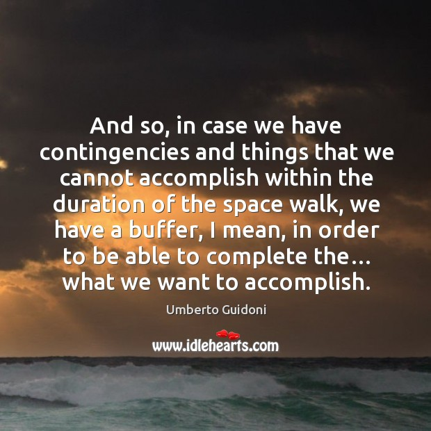 And so, in case we have contingencies and things that we cannot accomplish within Image