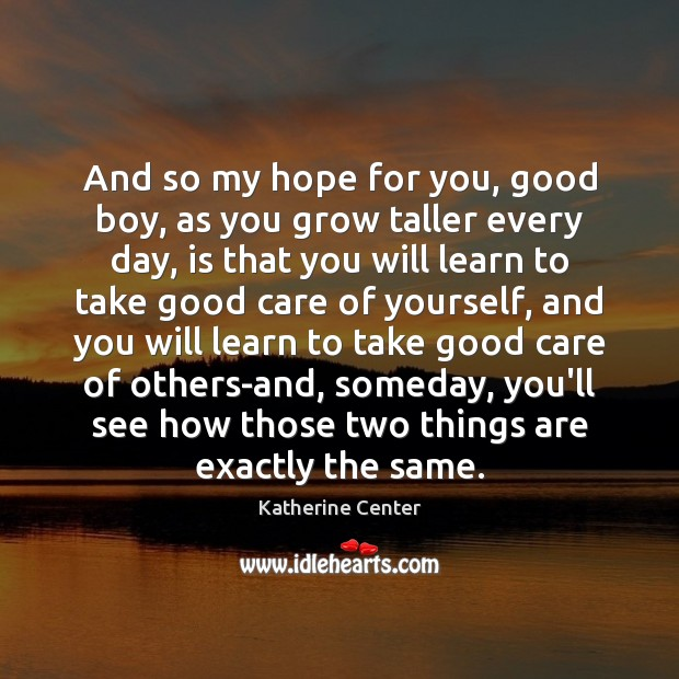 And so my hope for you, good boy, as you grow taller Image