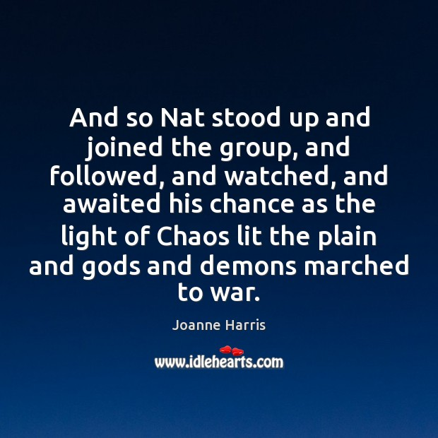And so Nat stood up and joined the group, and followed, and Joanne Harris Picture Quote