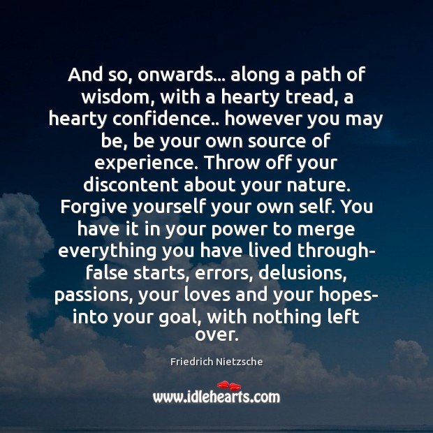And so, onwards… along a path of wisdom, with a hearty tread, Forgive Yourself Quotes Image
