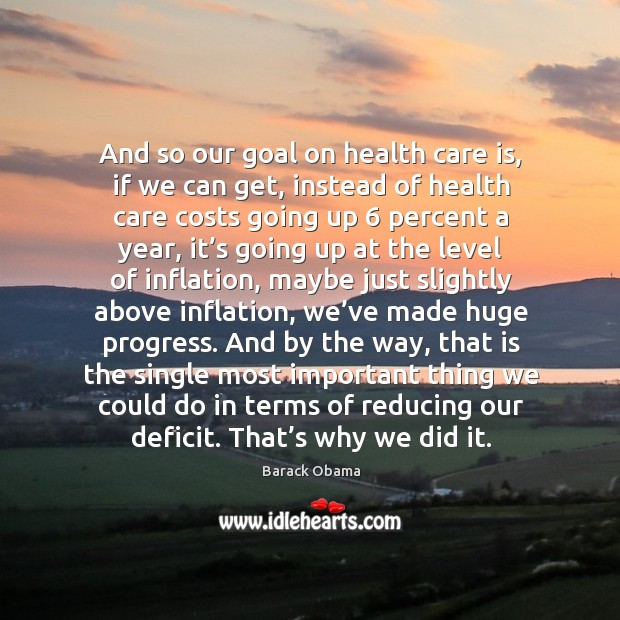 Image, And so our goal on health care is, if we can get, instead of health care costs going