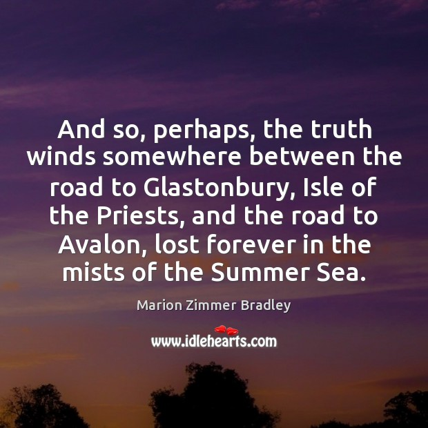 And so, perhaps, the truth winds somewhere between the road to Glastonbury, Image