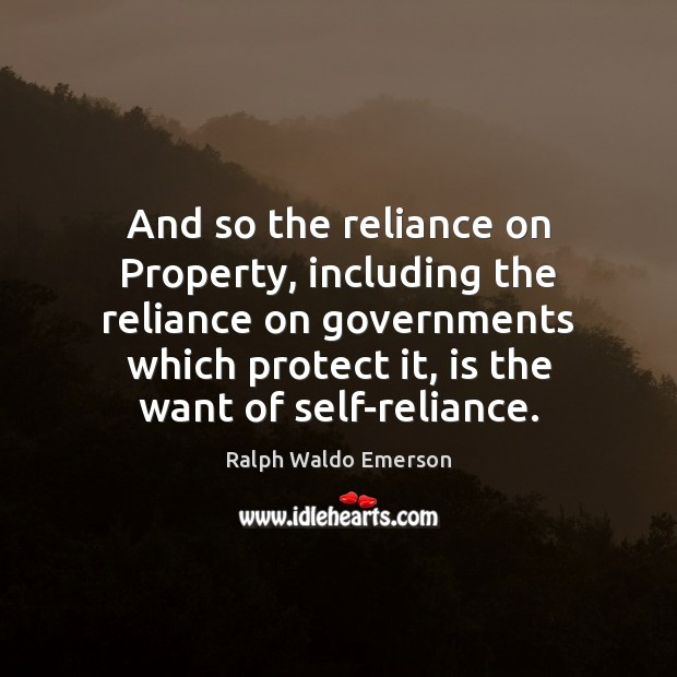 Image, And so the reliance on Property, including the reliance on governments which
