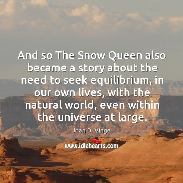 And so the snow queen also became a story about the need to seek equilibrium Joan D. Vinge Picture Quote
