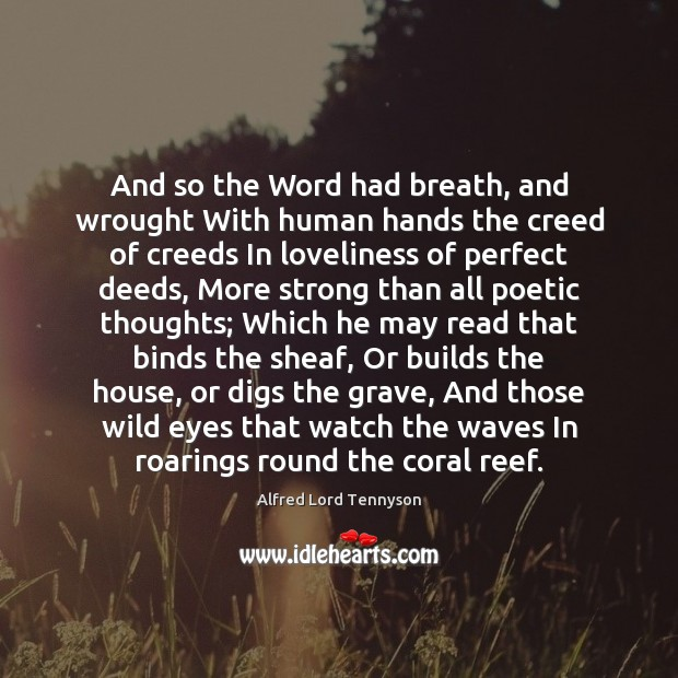 And so the Word had breath, and wrought With human hands the Alfred Lord Tennyson Picture Quote