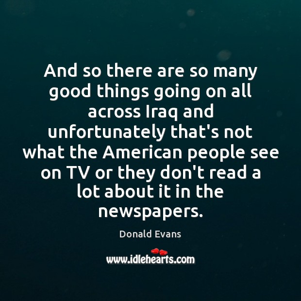 And so there are so many good things going on all across Donald Evans Picture Quote