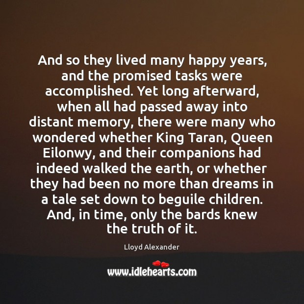 And so they lived many happy years, and the promised tasks were Lloyd Alexander Picture Quote