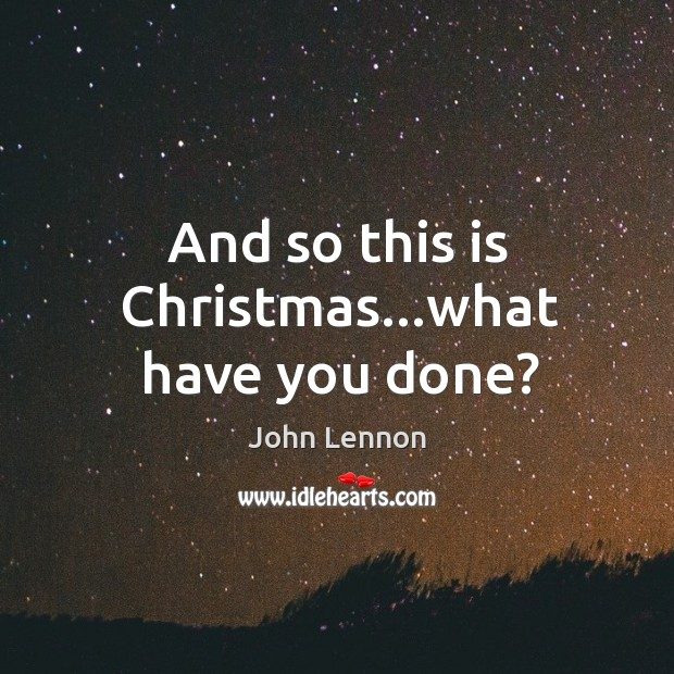 Image, And so this is Christmas…what have you done?