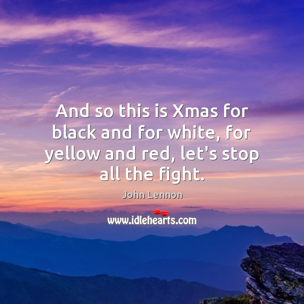 And so this is Xmas for black and for white, for yellow and red, let's stop all the fight. Image