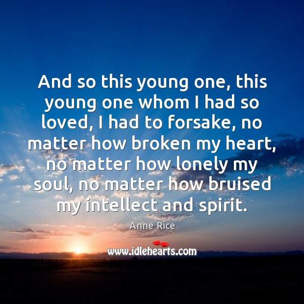 And so this young one, this young one whom I had so Anne Rice Picture Quote
