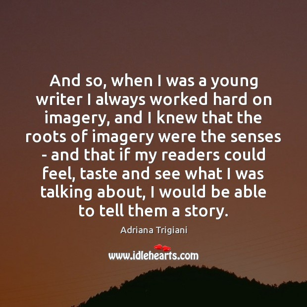 And so, when I was a young writer I always worked hard Adriana Trigiani Picture Quote