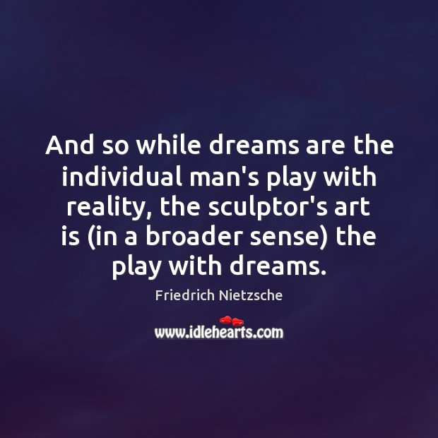 Image, And so while dreams are the individual man's play with reality, the