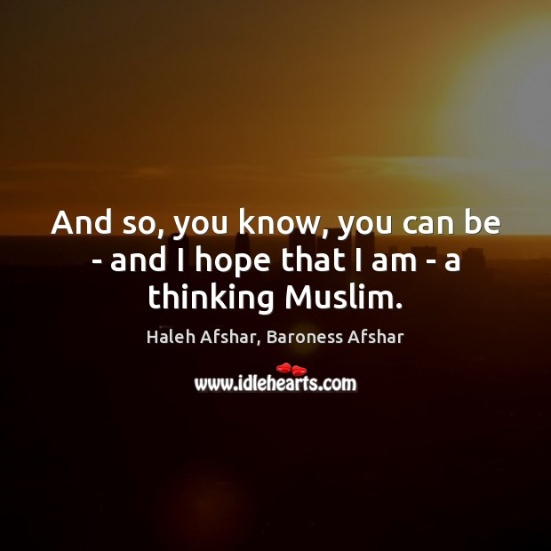 And so, you know, you can be – and I hope that I am – a thinking Muslim. Image