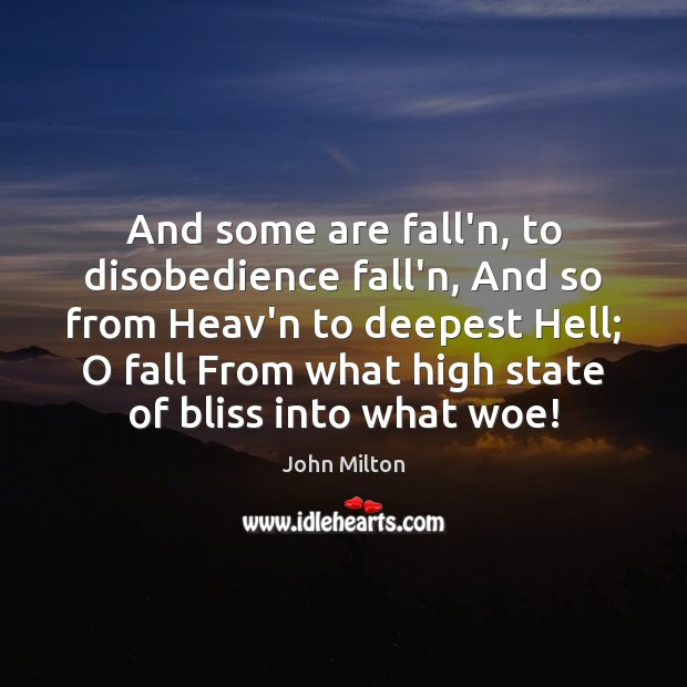 And some are fall'n, to disobedience fall'n, And so from Heav'n to Image