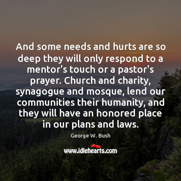 And some needs and hurts are so deep they will only respond Image