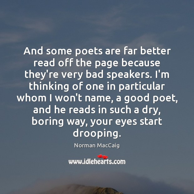 And some poets are far better read off the page because they're Image