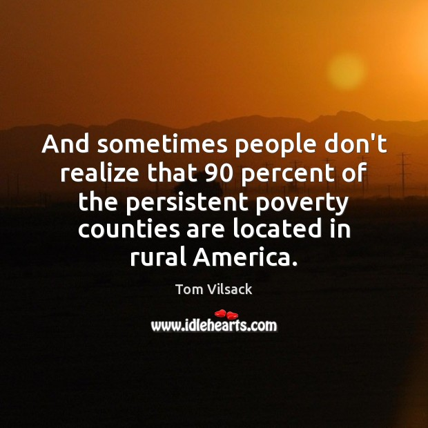 And sometimes people don't realize that 90 percent of the persistent poverty counties Image