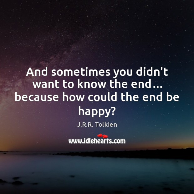 And sometimes you didn't want to know the end… because how could the end be happy? Image