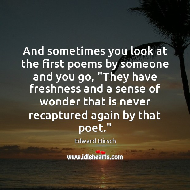 Image, And sometimes you look at the first poems by someone and you