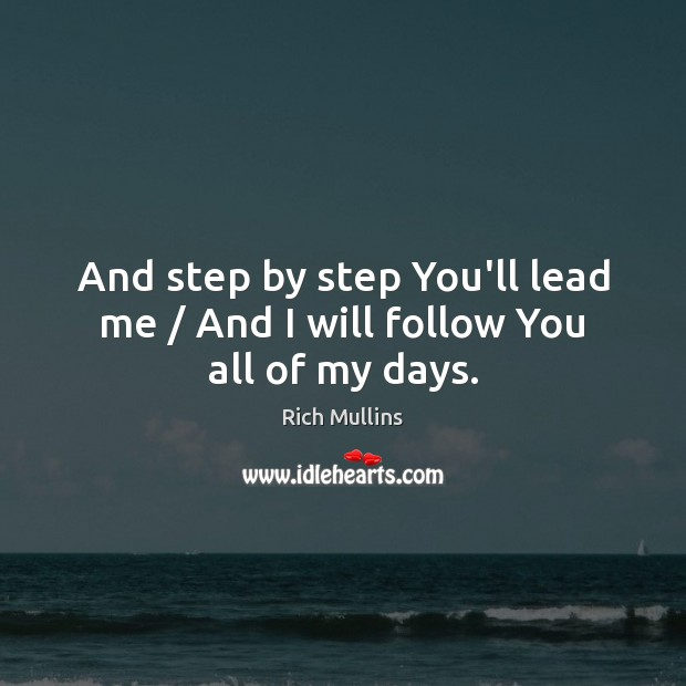 Image, And step by step You'll lead me / And I will follow You all of my days.