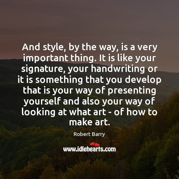 And style, by the way, is a very important thing. It is Image