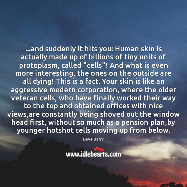 …and suddenly it hits you: Human skin is actually made up of Image