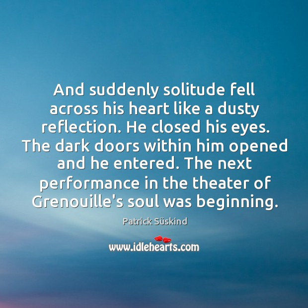 And suddenly solitude fell across his heart like a dusty reflection. He Image