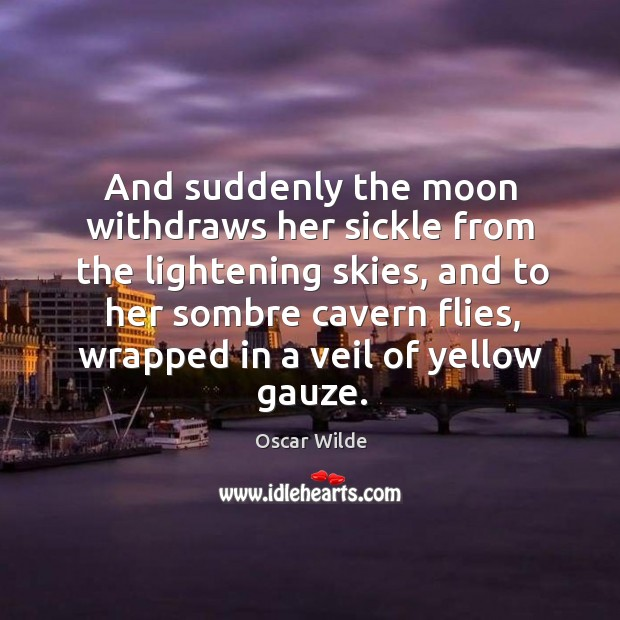 Image, And suddenly the moon withdraws her sickle from the lightening skies, and