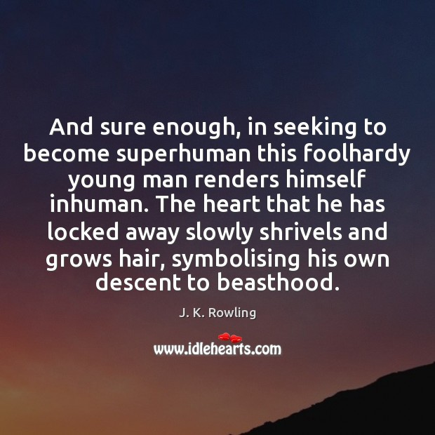 And sure enough, in seeking to become superhuman this foolhardy young man J. K. Rowling Picture Quote