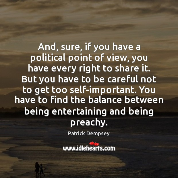 And, sure, if you have a political point of view, you have Patrick Dempsey Picture Quote