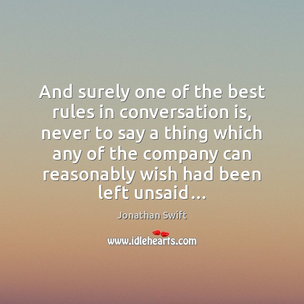 And surely one of the best rules in conversation is, never to Image