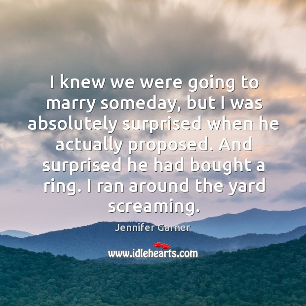 And surprised he had bought a ring. I ran around the yard screaming. Image