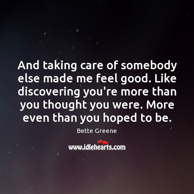 Image, And taking care of somebody else made me feel good. Like discovering