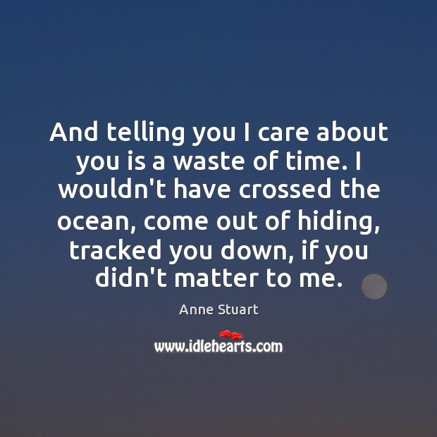 Image, And telling you I care about you is a waste of time.
