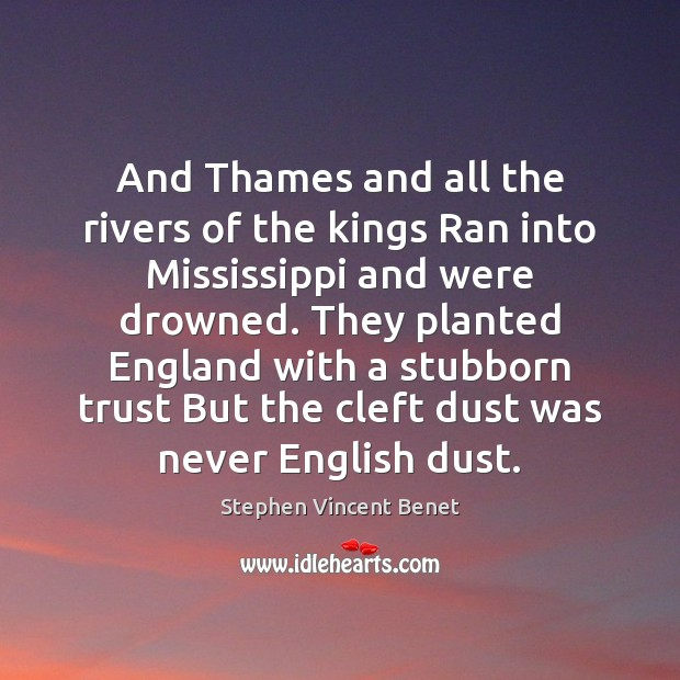And Thames and all the rivers of the kings Ran into Mississippi Stephen Vincent Benet Picture Quote