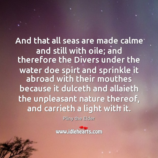 And that all seas are made calme and still with oile; and Image