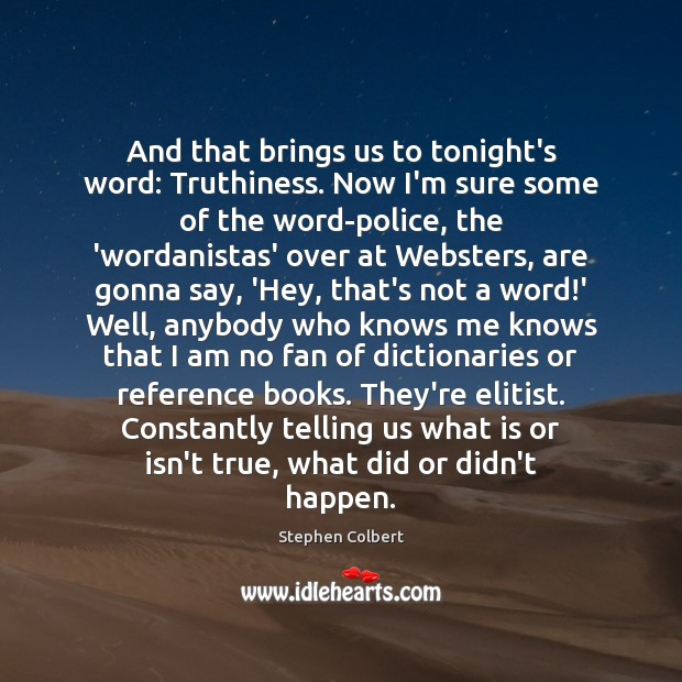 And that brings us to tonight's word: Truthiness. Now I'm sure some Image