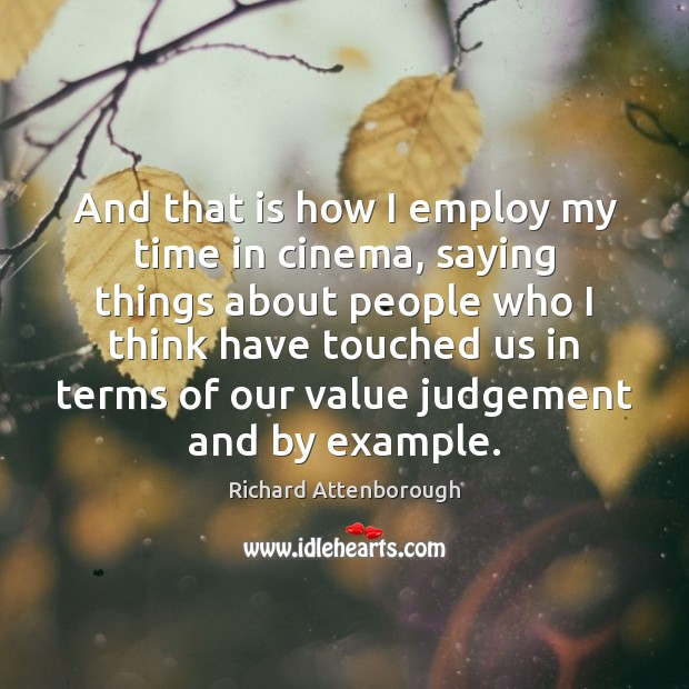 And that is how I employ my time in cinema, saying things Image