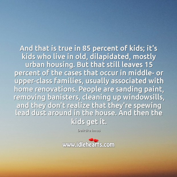 And that is true in 85 percent of kids; it's kids who live Image