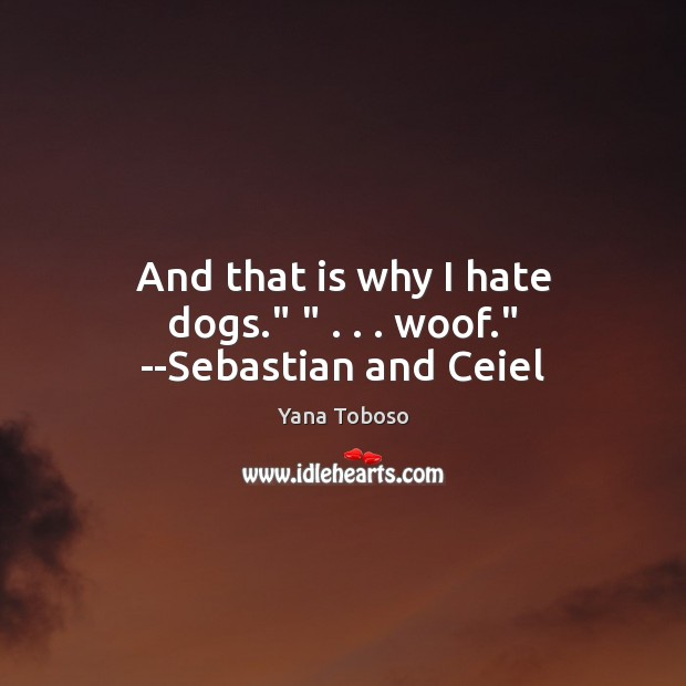 """And that is why I hate dogs."""" """" . . . woof."""" –Sebastian and Ceiel Yana Toboso Picture Quote"""