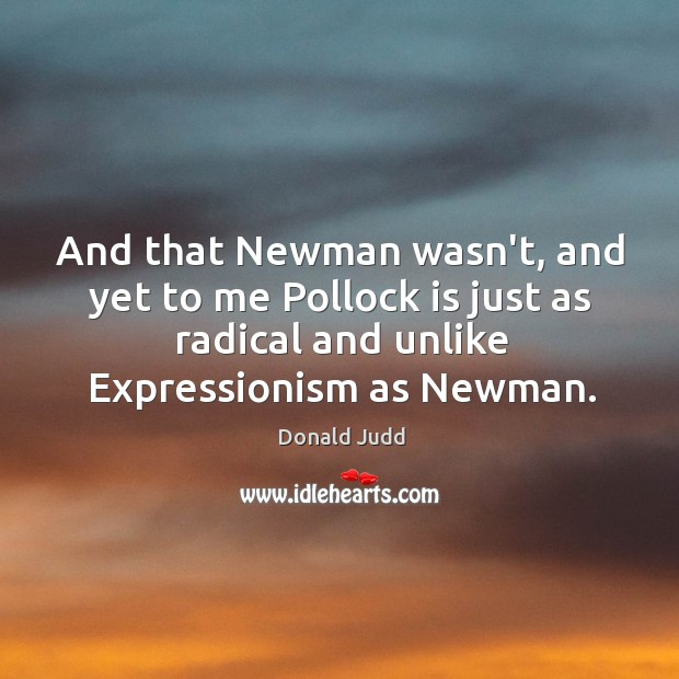And that Newman wasn't, and yet to me Pollock is just as Image