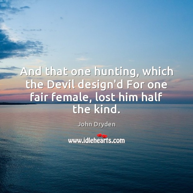 And that one hunting, which the Devil design'd For one fair female, Image