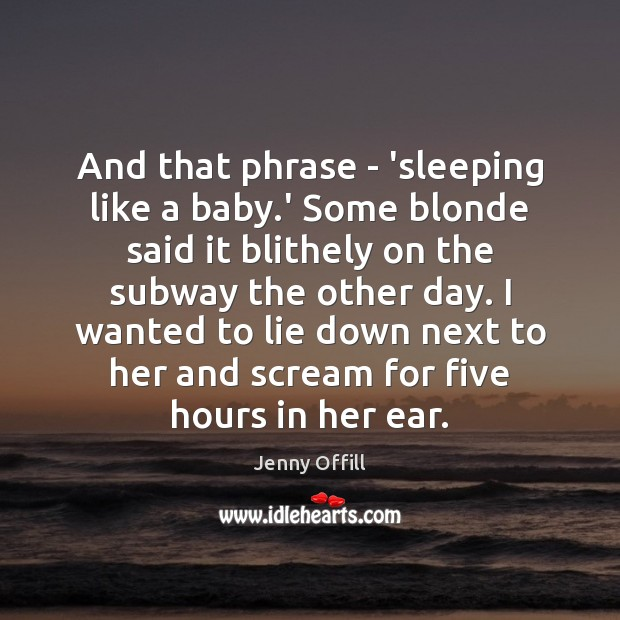 Image, And that phrase – 'sleeping like a baby.' Some blonde said