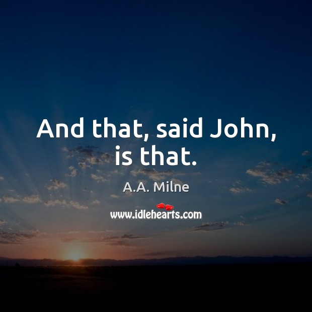 And that, said John, is that. Image