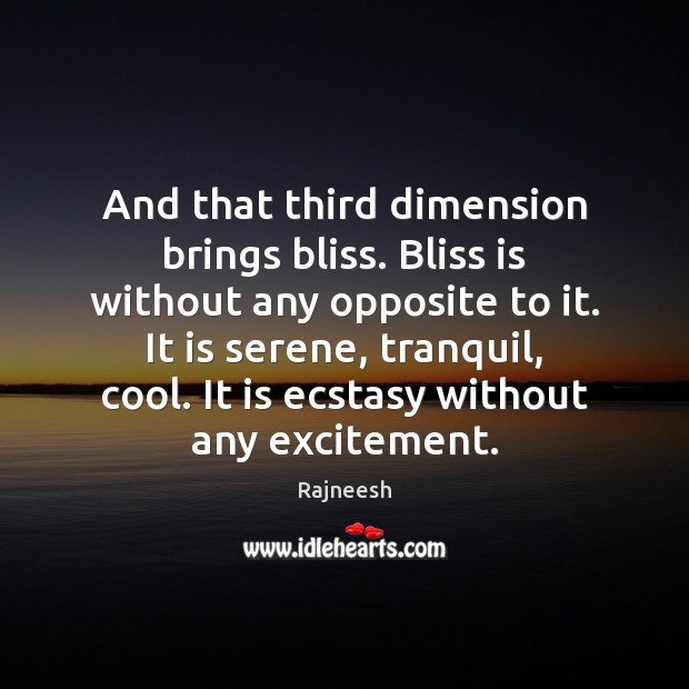 Image, And that third dimension brings bliss. Bliss is without any opposite to