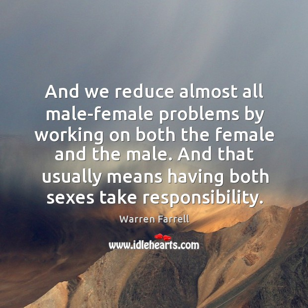 And that usually means having both sexes take responsibility. Image