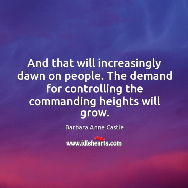 And that will increasingly dawn on people. The demand for controlling the commanding heights will grow. Image